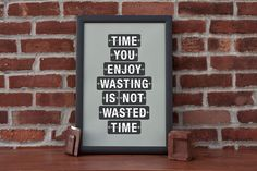 «Time you enjoy wasting, is not wasted time.» #Quotes
