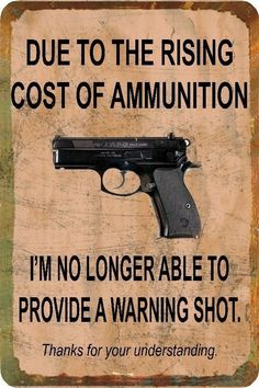Due to the rising cost of ammunition I am no longer able to provide a warning shot
