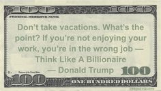 Donald Trump Money Quote saying what many wealthy privilege holders say when those forced to work minimum wage jobs look for ways to improve their work life