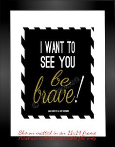 I Want to See You Be Brave - Sara Bareilles Song Lyrics INSTANT DOWNLOAD Printable Home Decor Girls Room Gift Wall Art Black White Gold Sign Print - I LOVE this song, love the lyrics & that it is encouraging people everywhere to take chances, have courage, be brave, be bold, stand up, and don't follow the crowd. Perfect for anyone's room, office, desk, counselors office, or gift for a teacher or friend! Check the shop for more printable quotes!