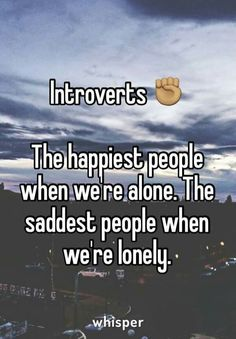 Introverts ✊🏽 The happiest people when we're alone. The saddest people when we're lonely. - Introverts ✊ The happiest people when we're alone. The saddest people when we're lonely. Introvert Personality, Introvert Quotes, Introvert Problems, Infp, Extroverted Introvert, Beau Message, Leadership, Les Sentiments, Happy People