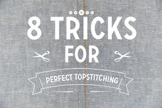 8 Tricks for Perfect Topstitching | Coletterie | Bloglovin'