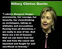 Hillary praises the eugenicist founder of Planned Parenthood, Margaret Sanger. How can you praise someone so wicked in such a fashion?