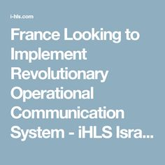 France Looking to Implement Revolutionary Operational Communication System - iHLS Israel Homeland Security