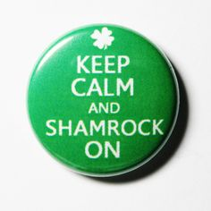 Keep Calm and Shamrock On, St Patricks Day, Green Button - PIN or MAGNET. $1.25, via Etsy.