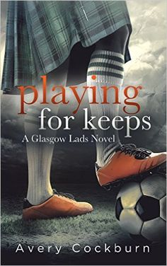 Playing for Keeps (Glasgow Lads Book 1) - Kindle edition by Avery Cockburn. Literature & Fiction Kindle eBooks @ Amazon.com.