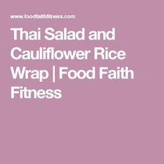 Thai Salad and Cauliflower Rice Wrap | Food Faith Fitness