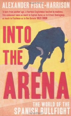 Into the Arena - fascinating & thought provoking account of an Englishman who becomes a bullfighter