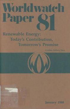 Renewable energy : today's contribution, tomorrow's promise / Cynthia Pollock Shea Washington, D. C. : Workdwatch Institute, 1988.