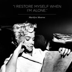 """""""I restore myself when I'm alone."""" Marilyn Monroe. This explains my need for alone time perfectly."""