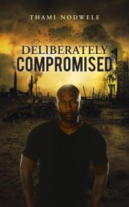 Buy Deliberately Compromised by Thami Nodwele and Read this Book on Kobo's Free Apps. Discover Kobo's Vast Collection of Ebooks and Audiobooks Today - Over 4 Million Titles! In This World, Real Life, Audiobooks, Ebooks, This Book, Shit Happens, Reading, Fictional Characters, Amazon