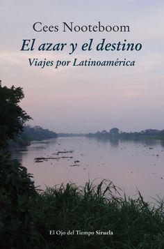 Nooteboom, Cees. El Azar y el destino : viajes por Latinoamérica .Madrid : Siruela, 2016