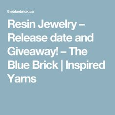 Resin Jewelry – Release date and Giveaway! – The Blue Brick | Inspired Yarns