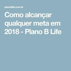 Como alcançar qualquer meta em 2018 - Plano B Life