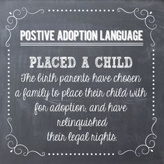 """10 positive adoption language terms. Ex: """"placed a child"""" NOT """"gave up a child."""""""