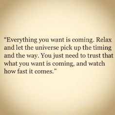 Relax and let the universe pick the timing and the way.