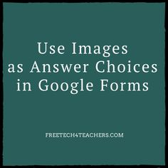 Free Technology for Teachers: How to Use Images as Answer Choices in Google…