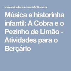 Música e historinha infantil: A Cobra e o Pezinho de Limão - Atividades para o Berçário