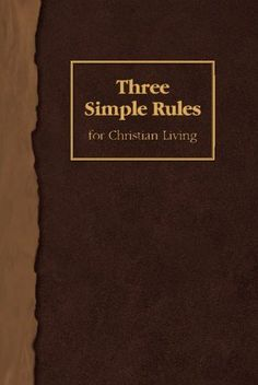 Three Simple Rules for Christian Living: A Six-Week Study for Adults