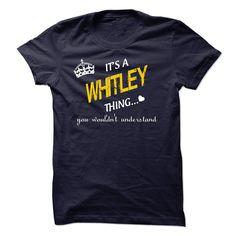(Tshirt Fashion) Its A WHITLEY Thing You Wouldnt Understand [Teeshirt 2016] Hoodies, Tee Shirts