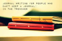 Journal Writing for People Who Can't Keep a Journal: In the Trenches by Amy of Wren Books