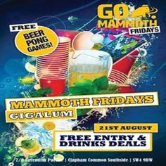 GO Mammoth at Gigalum, 7/8 Cavendish Parade, London, SW4 9DW, UK on Aug 21, 2015 to Aug 22, 2015 at 12:30am to 1:00am. This Month We Are Helping Launch Our Brand New Go Mammoth Holidays & Trips By Putting On A Very Special Night...  Free Entry & Awesome 2-4-1 Deals On: Glasses Of Prosecco Bottles Of Kronenbourg Bottles Of Montano Cider Exclusive Go Mammoth Summer Cocktail URL: Twitter: http://atnd.it/32439-1 Category: Nightlife