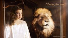 """""""Courage, dear heart"""" (CS Lewis, The Voyage of the Dawn Treader)"""
