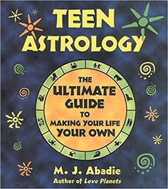 Amazon.com: Teen Astrology: The Ultimate Guide to Making Your Life Your Own (9780892818235): M. J. Abadie: Books