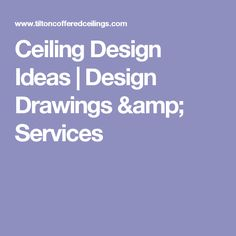 Ceiling Design Ideas | Design Drawings & Services