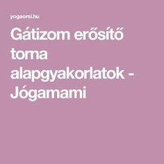 Gátizom erősítő torna alapgyakorlatok - Jógamami Wellness Fitness, Sport, Crafts, Diy, Deporte, Manualidades, Bricolage, Sports, Do It Yourself