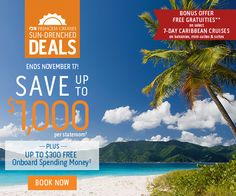 Sun Drenched Deals Ends November 17-Save Up To $1,000 per stateroom-PLUS Get Up To $300 FREE Onboard Spending Money - BONUS OFFER FREE GRATUITIES on select 7-DAY CARIBBEAN CRUISES on balconies, mini-suites & suites