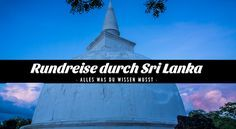 Hier findest du alle Infos für deine individuelle Rundreise durch Sri Lanka basierend auf den Erfahrungen meiner Reise sowie Tipps von Einheimischen.