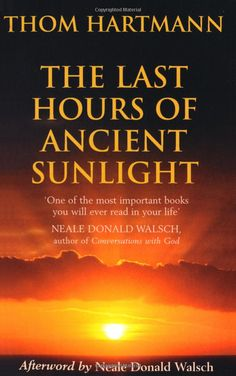 The Last Hours of Ancient Sunlight: Waking Up to Personal and Global Transformation: Thom Hartmann: http://amzn.to/LMb5fG