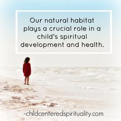 #Quote: Our natural habitat plays a crucial role in a child's spiritual development and health.