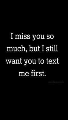 Text her. Remember the chivalry thing? I Miss U Quotes, Hurt Quotes, Love Me Quotes, Best Friend Quotes, Couple Quotes, Amazing Quotes, Life Quotes, Qoutes, Flirty Quotes For Him