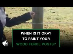 🐴 Wood Fence Posts 🌲 When Is It Okay to Paint? 🎨 - YouTube