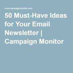50 Must-Have Ideas for Your Email Newsletter | Campaign Monitor