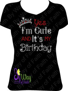 I'm CUTE And It's My BIRTHDAY Bling Rhinestone shirt. BWF EXCLUSIVE DESIGN!