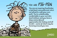 I took Zimbio's 'Peanuts' quiz, and I'm Pig-Pen! Who are you?