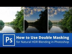How to Use 'Double Masking' for More Natural HDR Blending in Photoshop