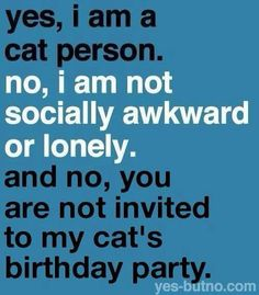 Yes, I am a cat person. No, I am not socially awkward or lonely. And no, you are not invited to my cat's birthday party. #FelineFriday #CatPerson