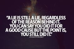 A lie is still a lie, regardless of the reasons behind it. You can say you did it for a good cause but the point is, you still did it