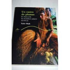 Un rastro de plumas : en busca de los hombres pájaro del Perú / Tahir Shah