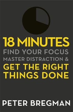 """""""18 Minutes: Find Your Focus, Master Distraction, and Get Things Done"""" by Peter Bregman"""