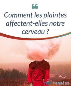 Comment les plaintes affectent-elles notre cerveau ? La #fréquence avec laquelle nous nous #plaignons a sur notre cerveau des conséquences plus ou moins significatives. Voyons cela plus en #détails. #Emotions