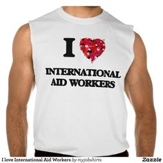 I love International Aid Workers Sleeveless Shirt Tank Tops