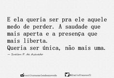 """""""Queria ser única, não mais uma."""" Suelen P. de Azevedo (@diariofrasesofi)   Twitter"""