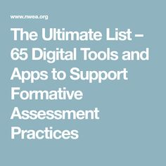 The Ultimate List – 65 Digital Tools and Apps to Support Formative Assessment Practices