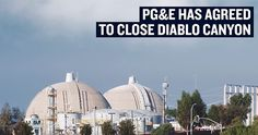An historic agreement has been reached with PG&E to replace the Diablo Canyon nuclear reactors with renewable energy to help fight climate change.