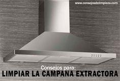 COMO LIMPIAR LA CAMPANA EXTRACTORA DE SU COCINA | CONSEJOS DE LIMPIEZA, TRUCOS, TIPS Y REMEDIOS DEL HOGAR